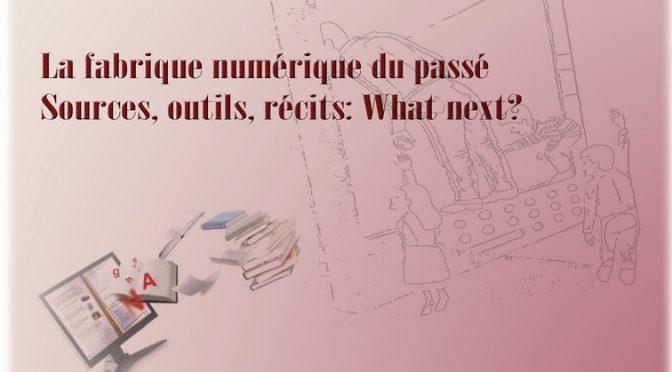 La fabrique numérique du passé. Source, outils, récits : What next ? [16/09/2016]