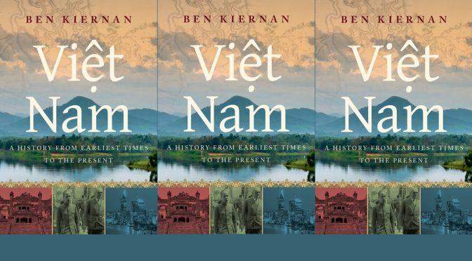 Ben Kiernan : Viet Nam – A History from Earliest Times to the Present