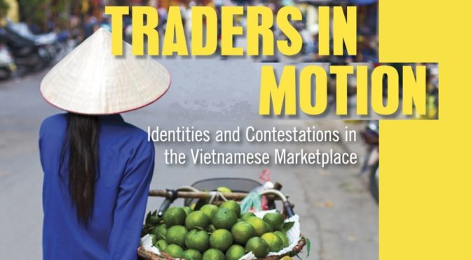 Kirsten W. Endres, Ann Marie Leshkowich (eds.) : Traders in Motion. Identities and Contestations in the Vietnamese Marketplace