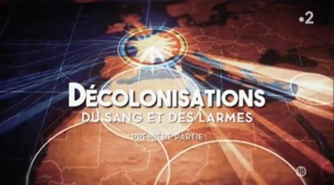 Décolonisations : du sang et des larmes [Documentaires France 2]